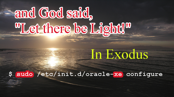 "let there be light is ""sudo xe"""